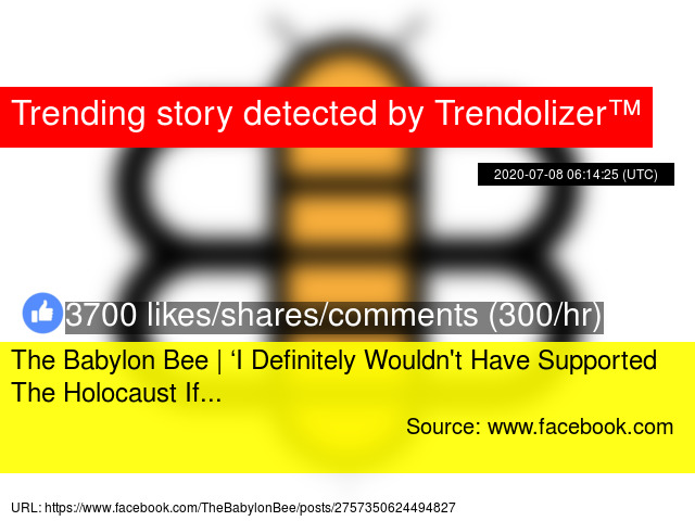 The Babylon Bee I Definitely Wouldn T Have Supported The Holocaust If