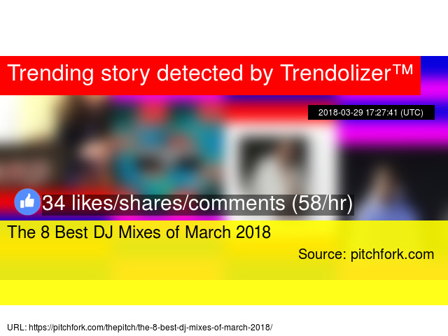 The 8 Best DJ Mixes of March 2018